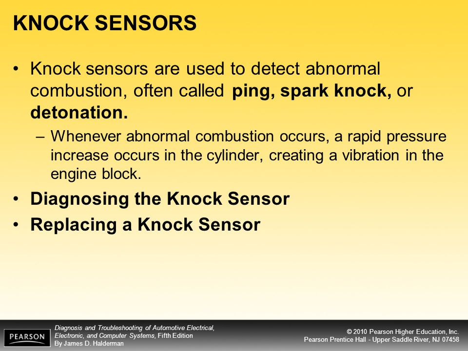 KNOCK SENSORS Knock sensors are used to detect abnormal combustion, often called ping, spark knock, or detonation.