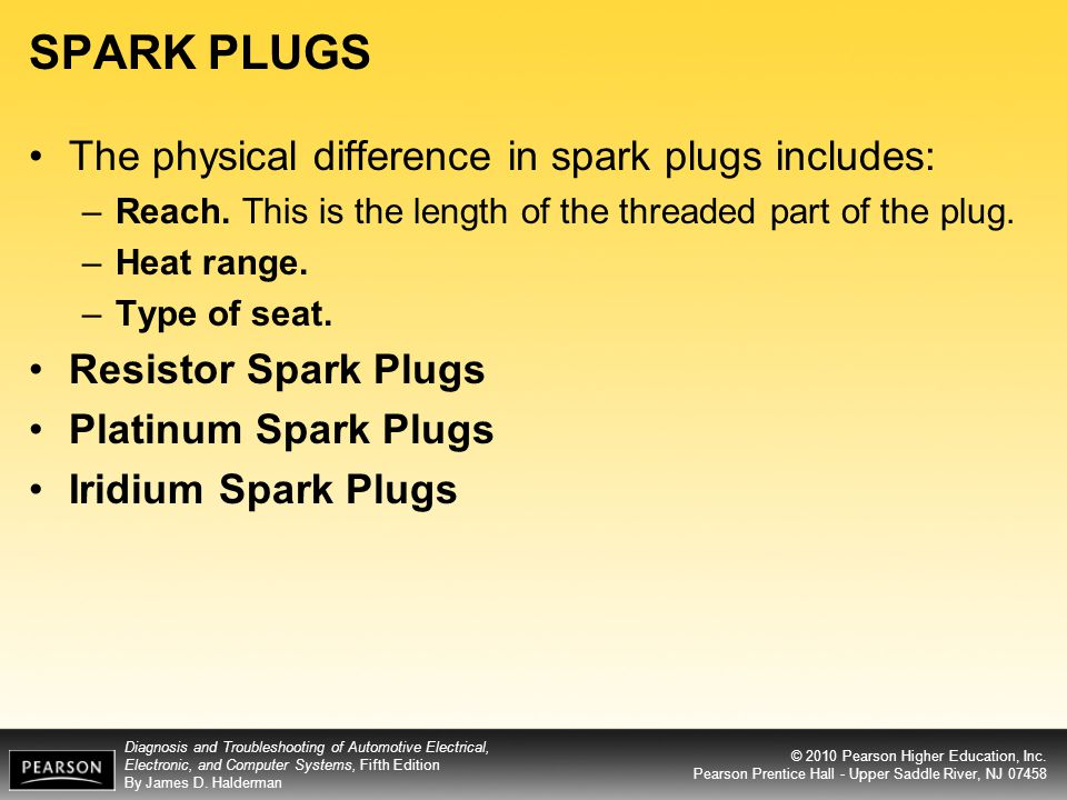 SPARK PLUGS The physical difference in spark plugs includes: