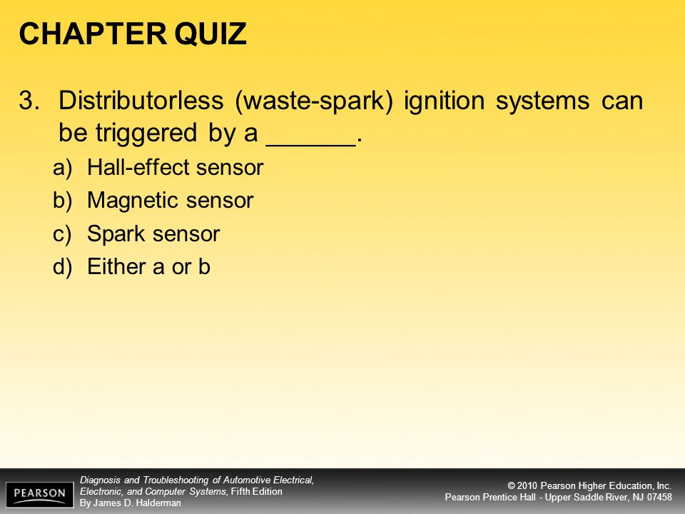 CHAPTER QUIZ 3. Distributorless (waste-spark) ignition systems can be triggered by a ______. Hall-effect sensor.