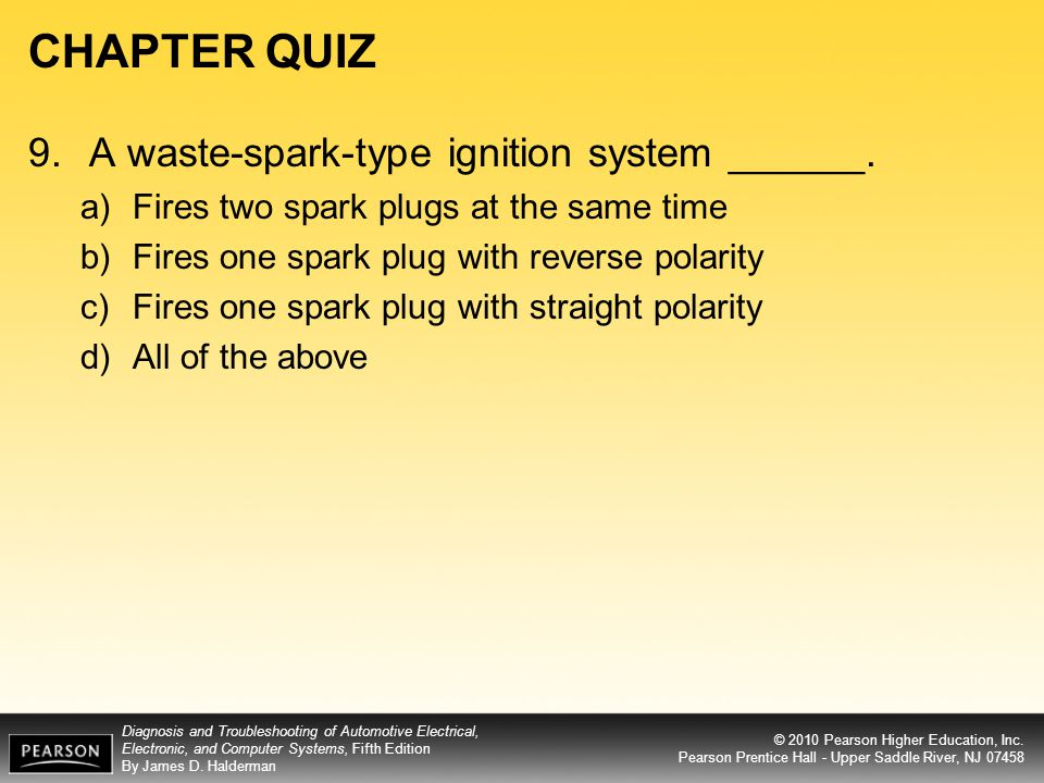 CHAPTER QUIZ A waste-spark-type ignition system ______.
