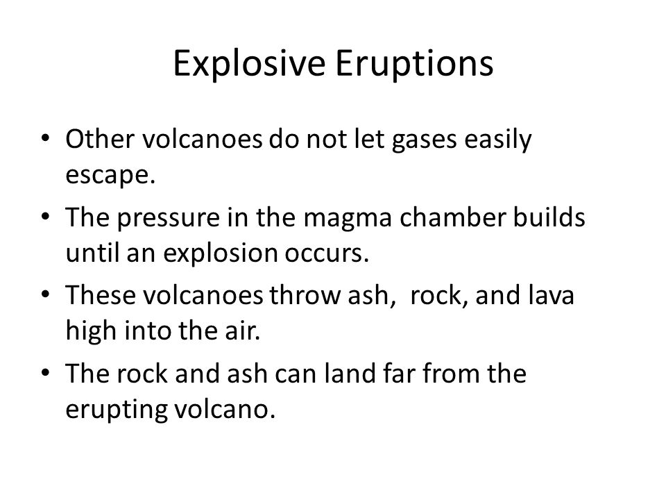Explosive Eruptions Other volcanoes do not let gases easily escape.