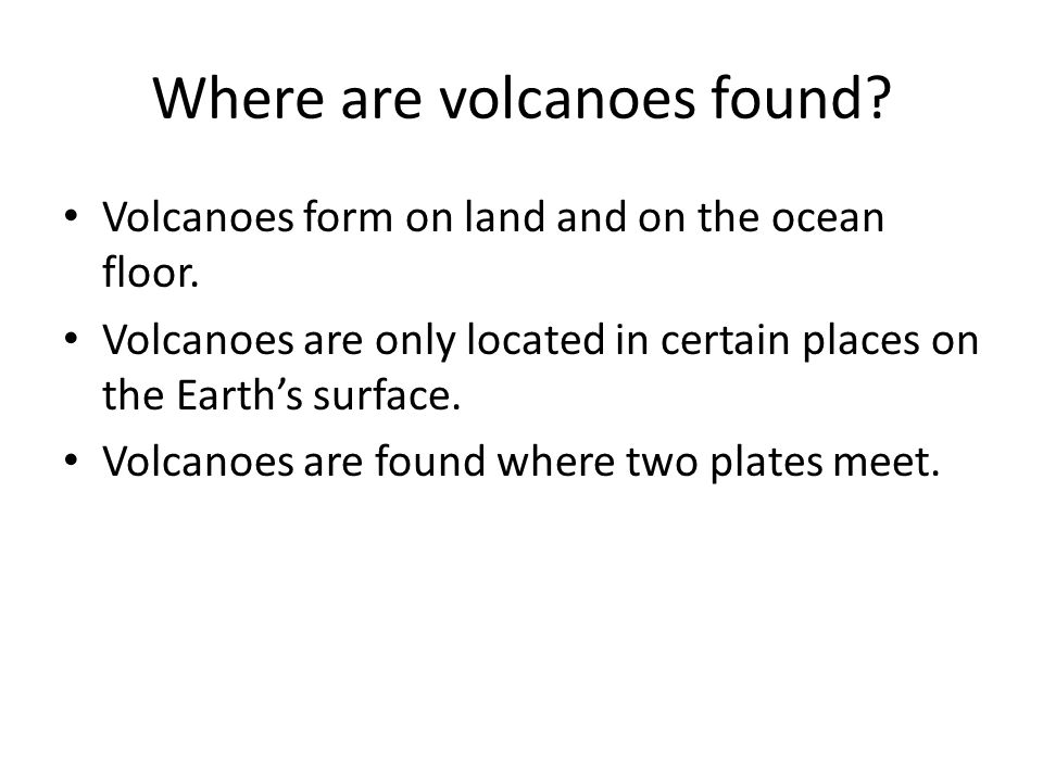 Where are volcanoes found