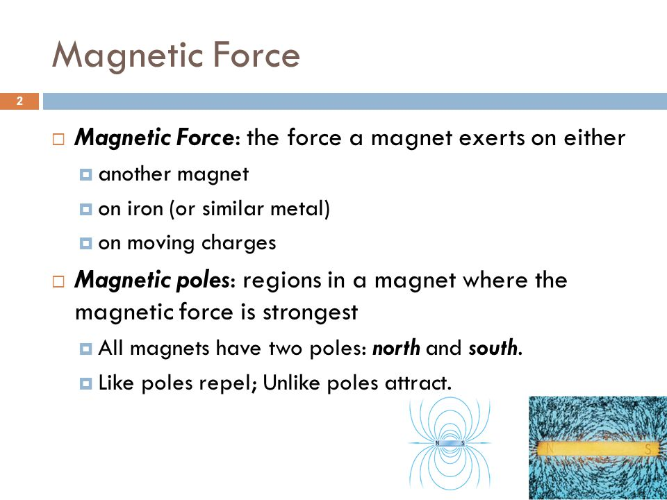 Magnetic Force Magnetic Force: the force a magnet exerts on either