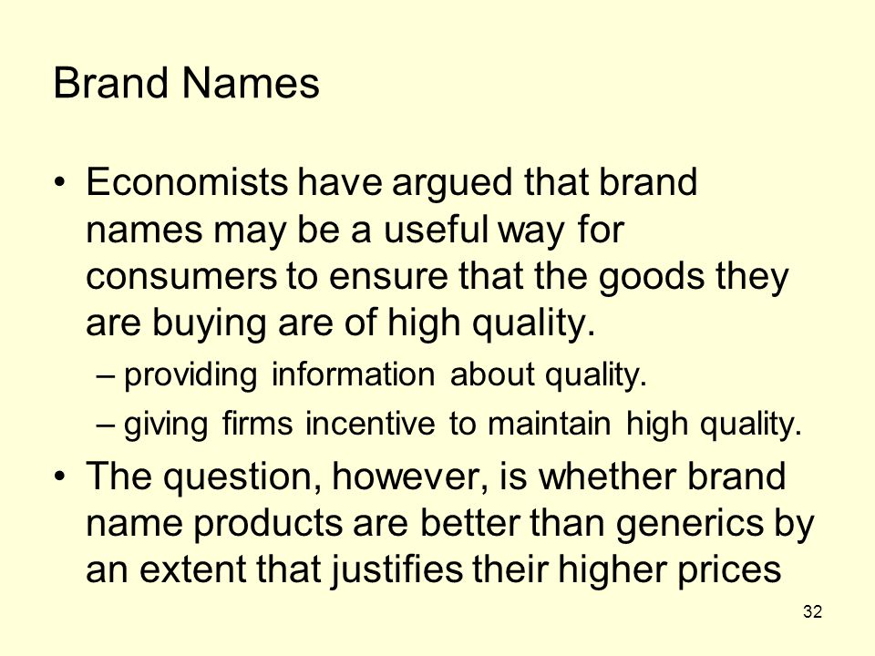 Brand Names Economists have argued that brand names may be a useful way for consumers to ensure that the goods they are buying are of high quality.