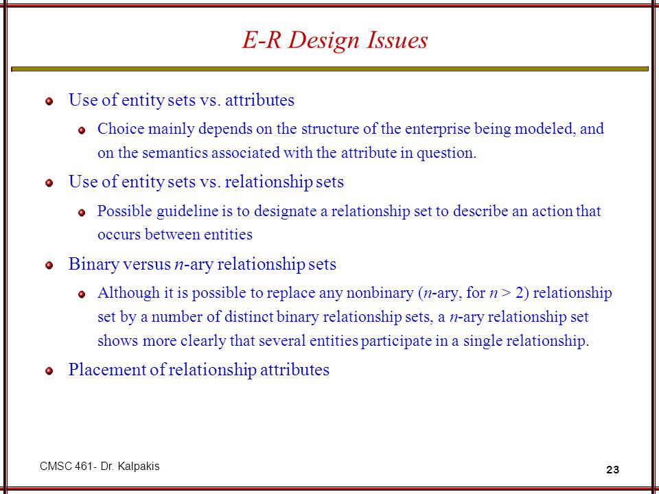 E-R Design Issues Use of entity sets vs. attributes