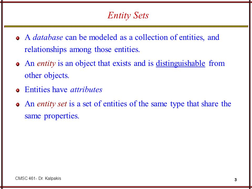 Entity Sets A database can be modeled as a collection of entities, and relationships among those entities.
