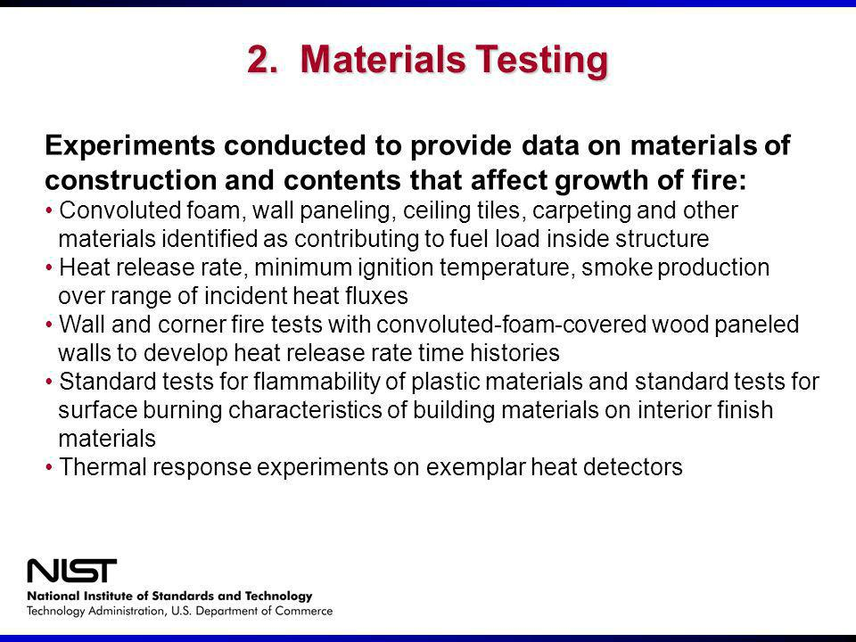 2. Materials Testing Experiments conducted to provide data on materials of construction and contents that affect growth of fire:
