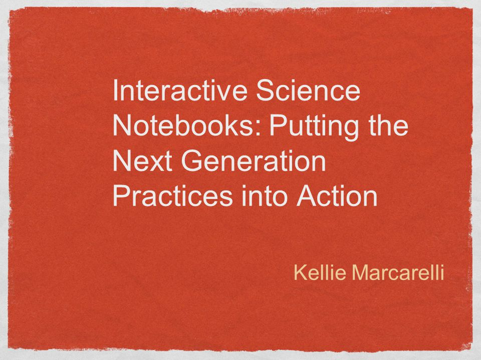 Interactive Science Notebooks: Putting the Next Generation Practices into Action