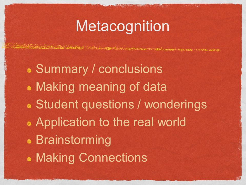 Metacognition Summary / conclusions Making meaning of data