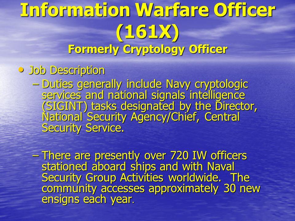 Information Warfare Officer (161X) Formerly Cryptology Officer. 14 Intelligence  Officer (163X) Job Description ...