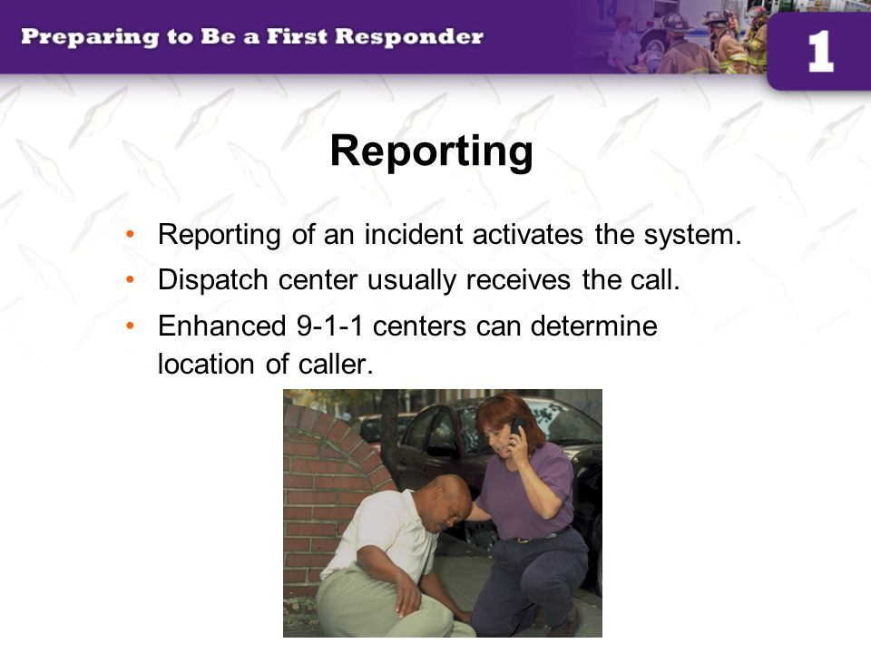 Reporting Reporting of an incident activates the system.