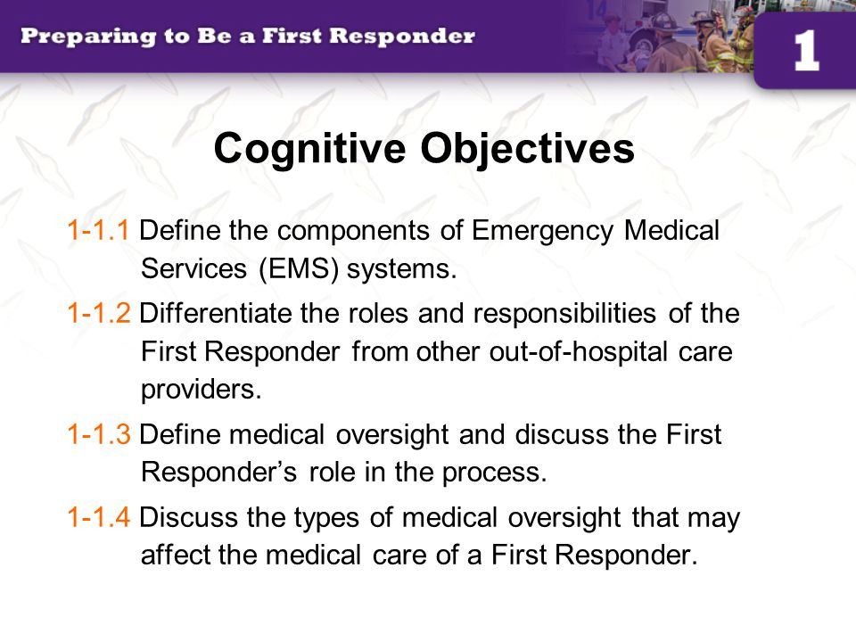 Cognitive Objectives Define the components of Emergency Medical Services (EMS) systems.