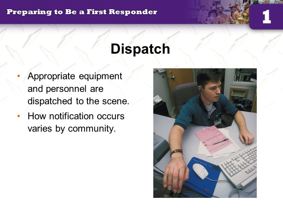Dispatch Appropriate equipment and personnel are dispatched to the scene.