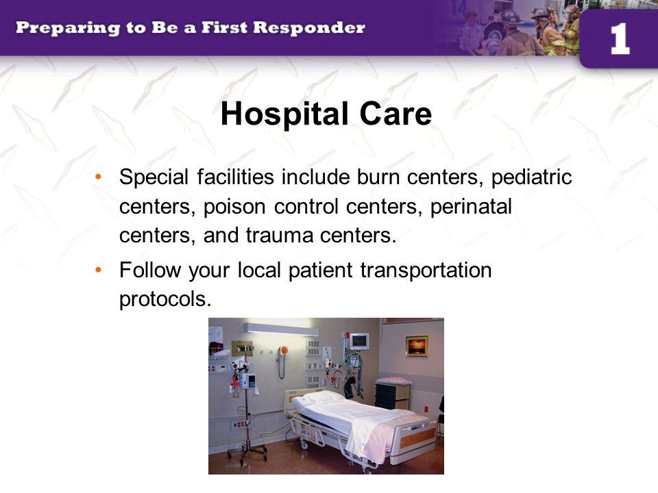 Hospital Care Special facilities include burn centers, pediatric centers, poison control centers, perinatal centers, and trauma centers.