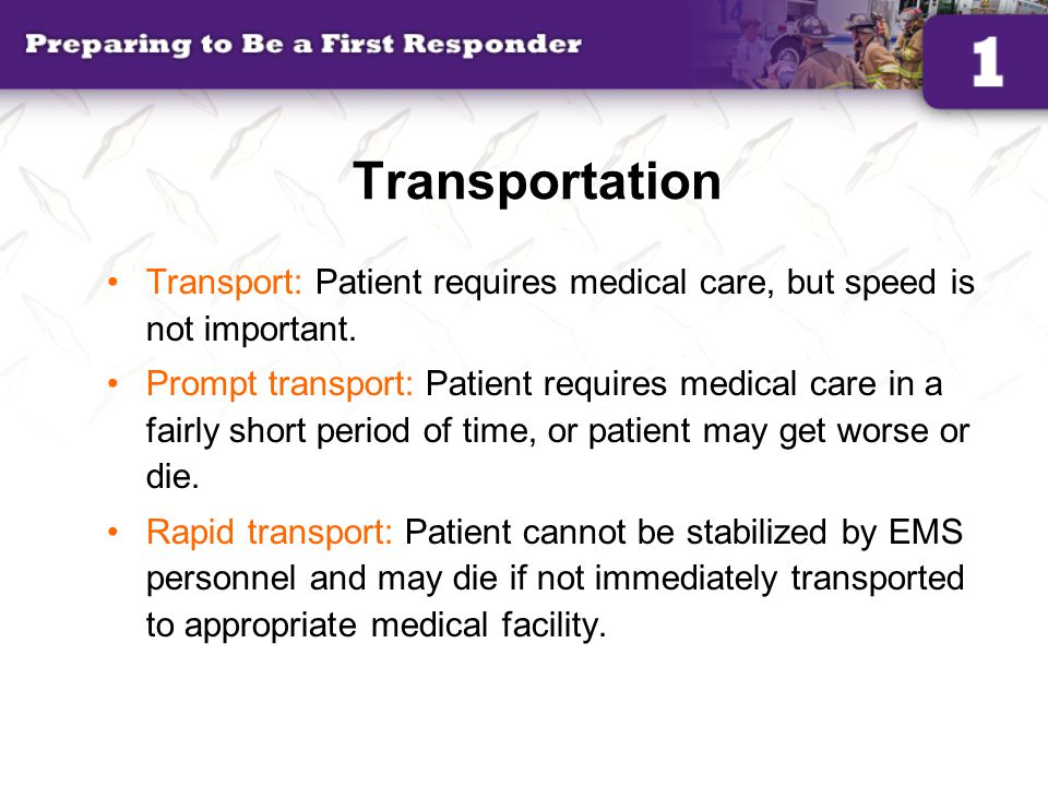 Transportation Transport: Patient requires medical care, but speed is not important.
