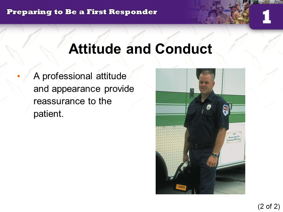 Attitude and Conduct A professional attitude and appearance provide reassurance to the patient.