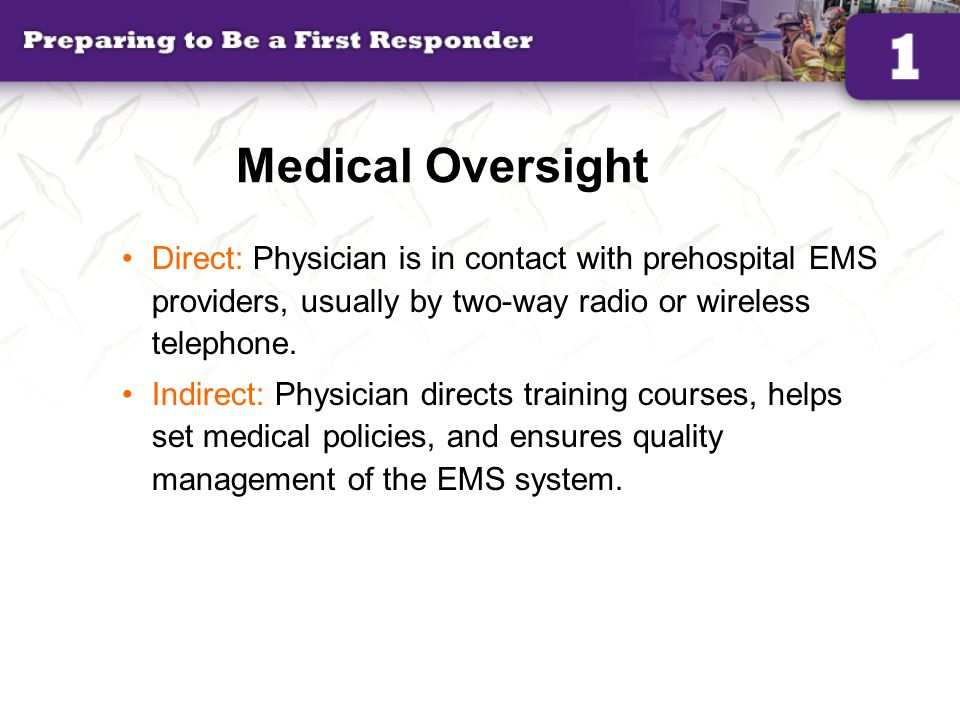 Medical Oversight Direct: Physician is in contact with prehospital EMS providers, usually by two-way radio or wireless telephone.