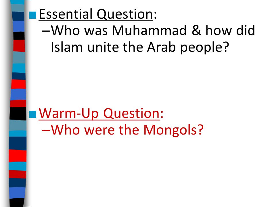 Essential Question: Who was Muhammad & how did Islam unite the Arab people.