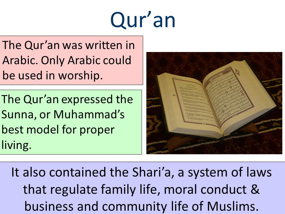 Qur'an The Qur'an was written in Arabic. Only Arabic could be used in worship.