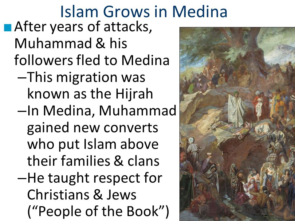 Islam Grows in Medina After years of attacks, Muhammad & his followers fled to Medina. This migration was known as the Hijrah.