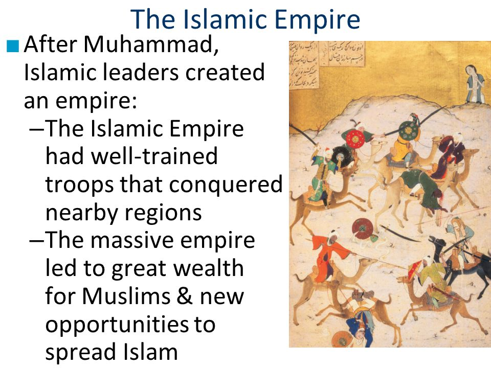 The Islamic Empire After Muhammad, Islamic leaders created an empire: