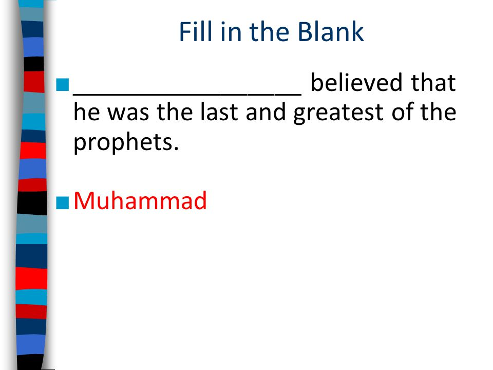 Fill in the Blank _________________ believed that he was the last and greatest of the prophets.