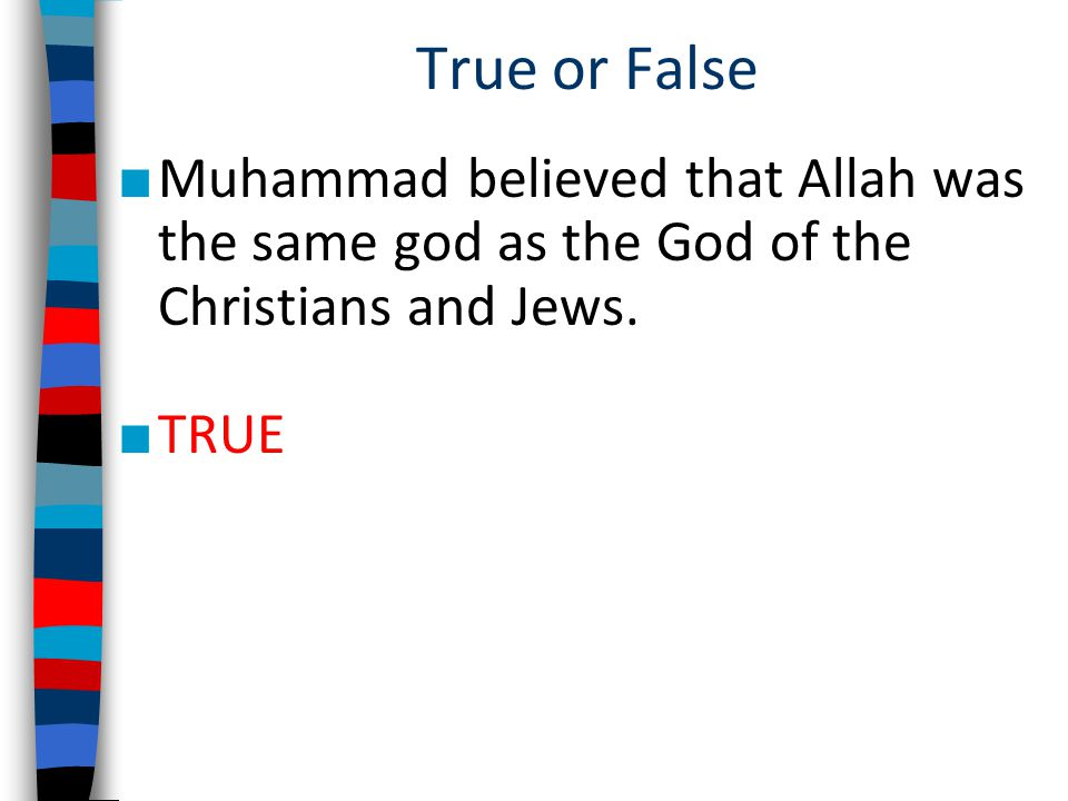 True or False Muhammad believed that Allah was the same god as the God of the Christians and Jews.