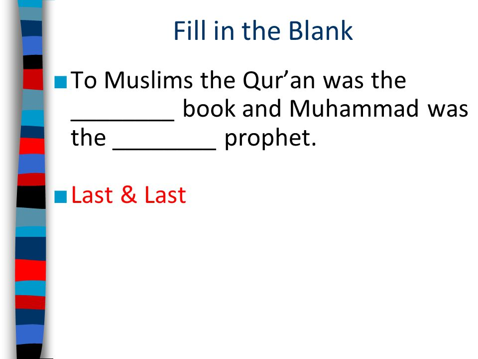 Fill in the Blank To Muslims the Qur'an was the ________ book and Muhammad was the ________ prophet.