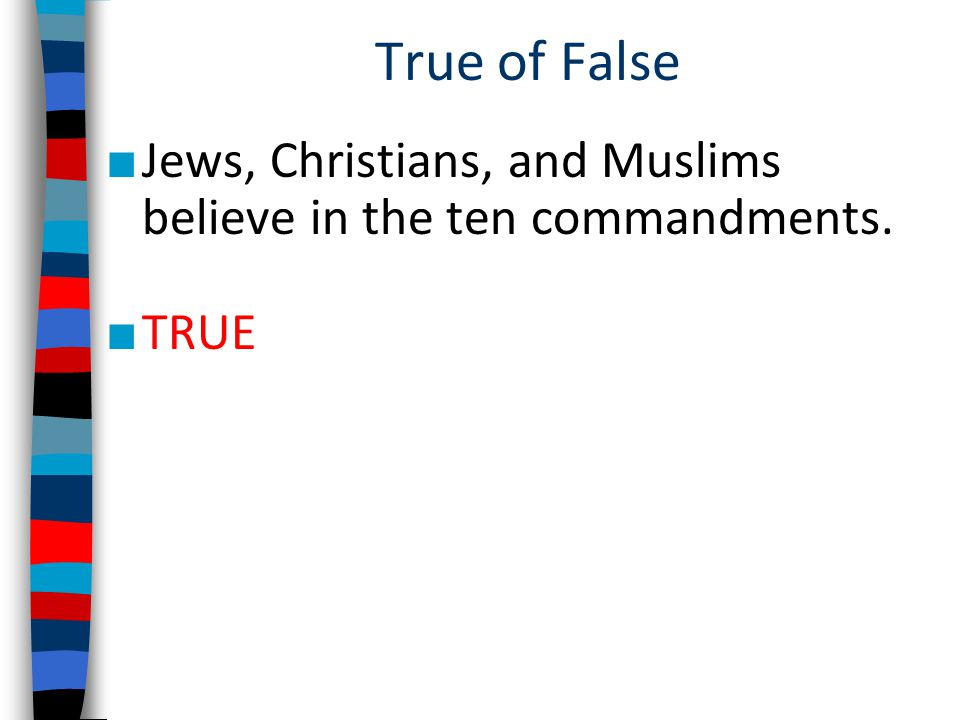 True of False Jews, Christians, and Muslims believe in the ten commandments. TRUE