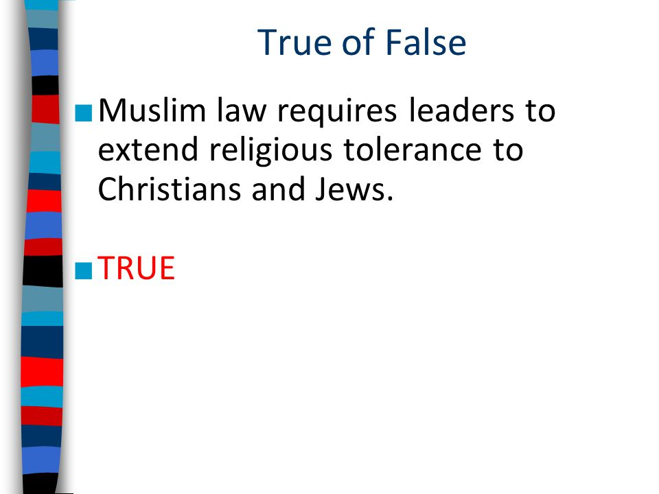 True of False Muslim law requires leaders to extend religious tolerance to Christians and Jews.