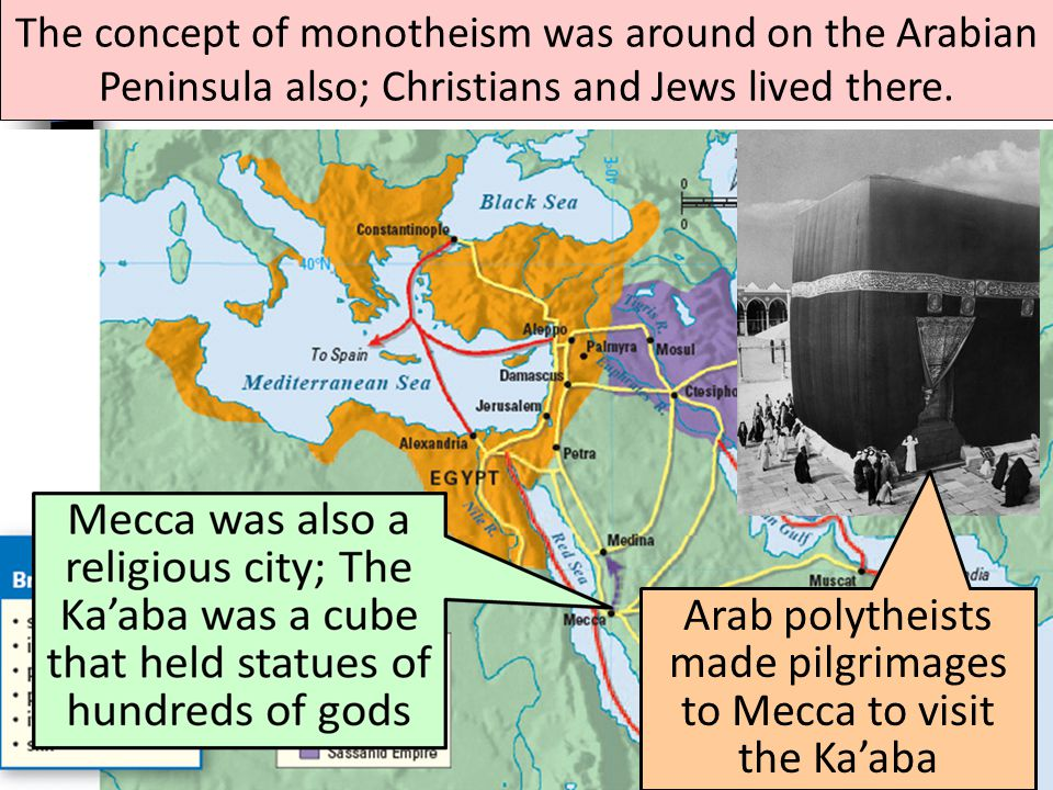 Arab polytheists made pilgrimages to Mecca to visit the Ka'aba