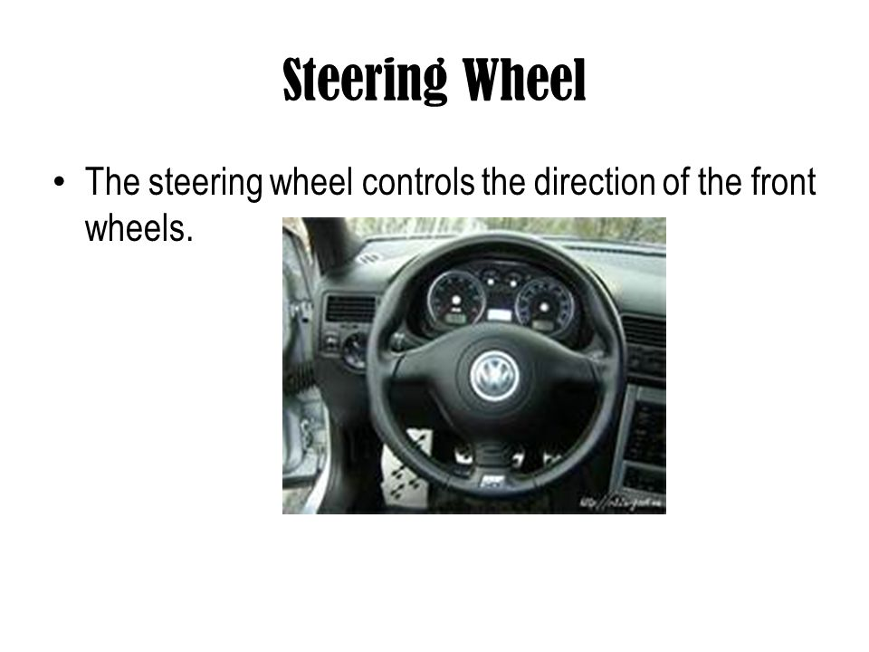 Steering Wheel The steering wheel controls the direction of the front wheels.