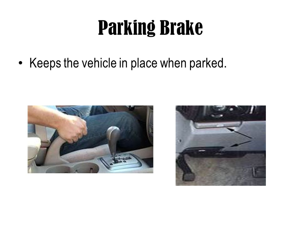 Parking Brake Keeps the vehicle in place when parked.