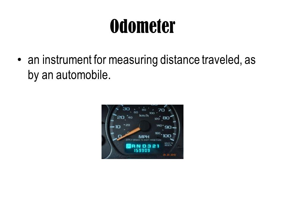 Odometer an instrument for measuring distance traveled, as by an automobile.