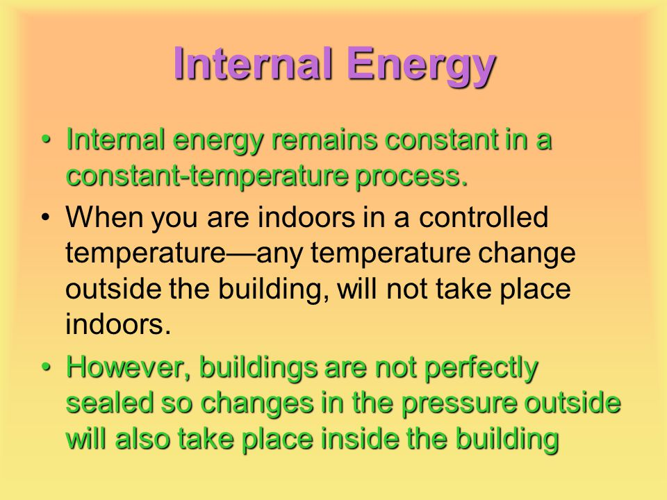 Internal Energy Internal energy remains constant in a constant-temperature process.
