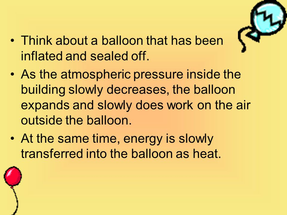 Think about a balloon that has been inflated and sealed off.