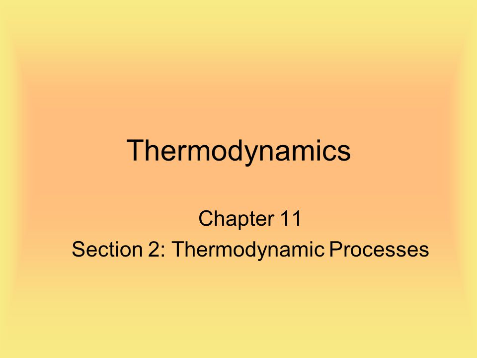 Chapter 11 Section 2: Thermodynamic Processes