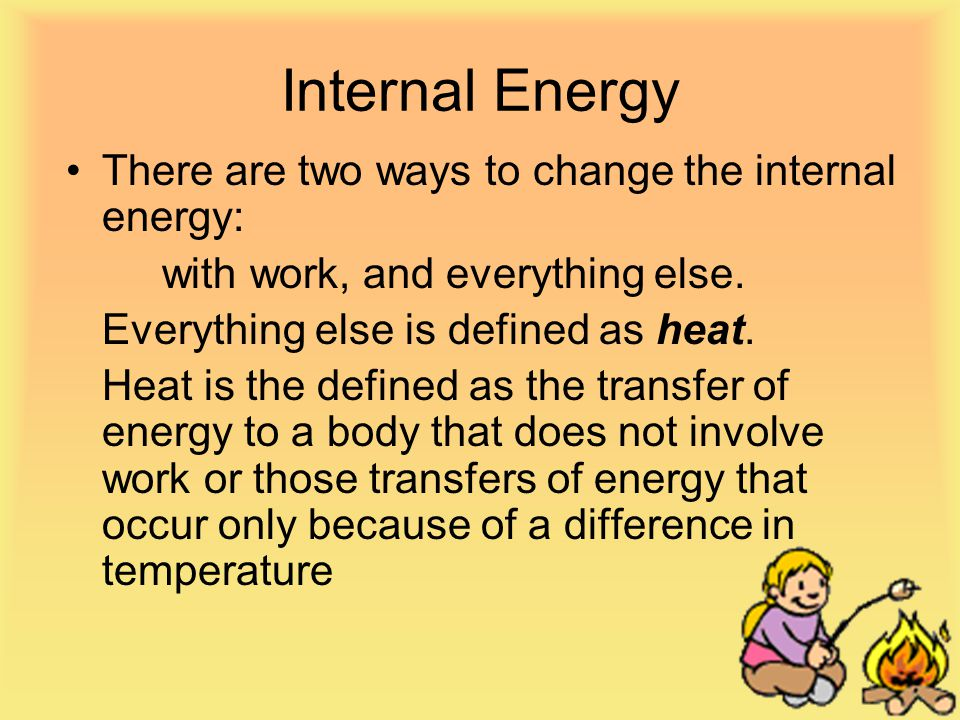 Internal Energy There are two ways to change the internal energy: