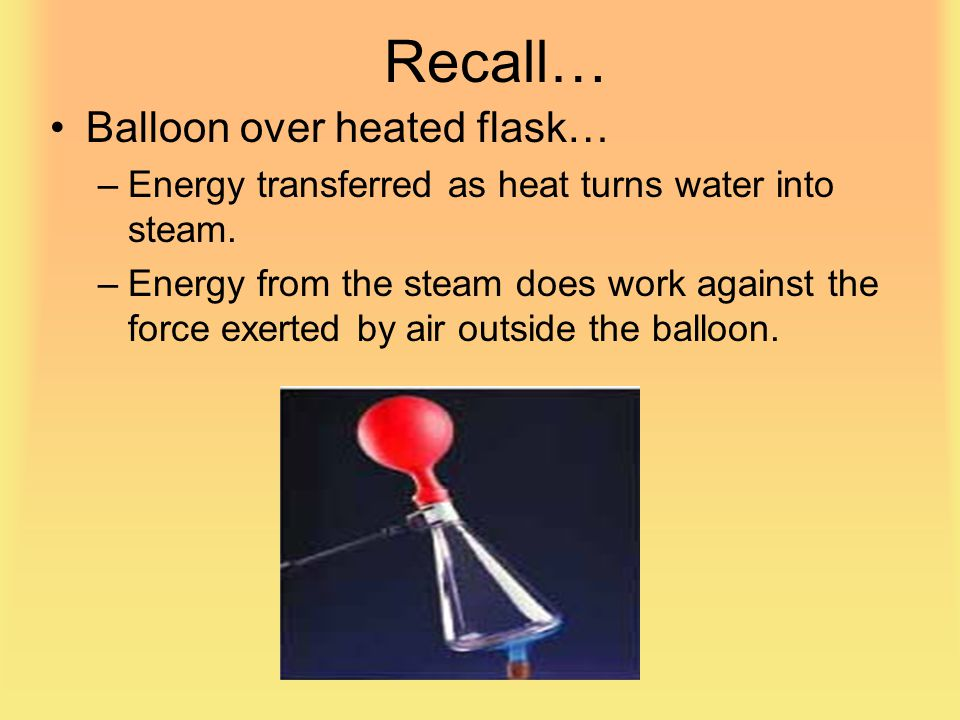 Recall… Balloon over heated flask…