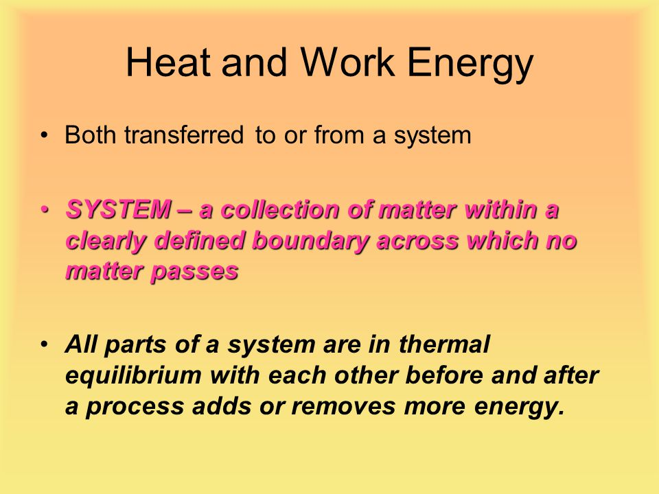 Heat and Work Energy Both transferred to or from a system
