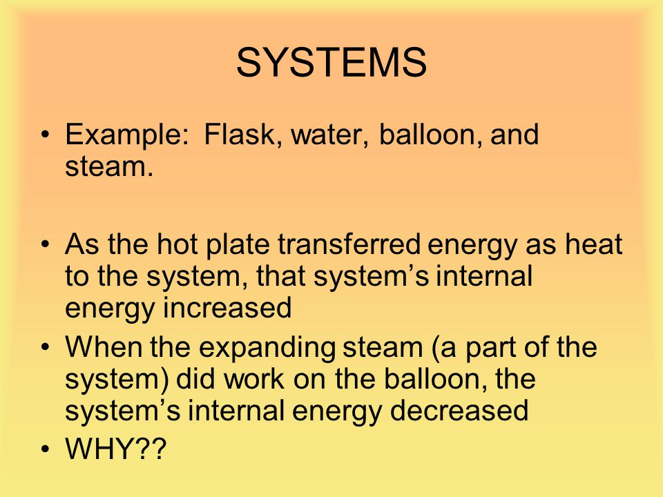 SYSTEMS Example: Flask, water, balloon, and steam.