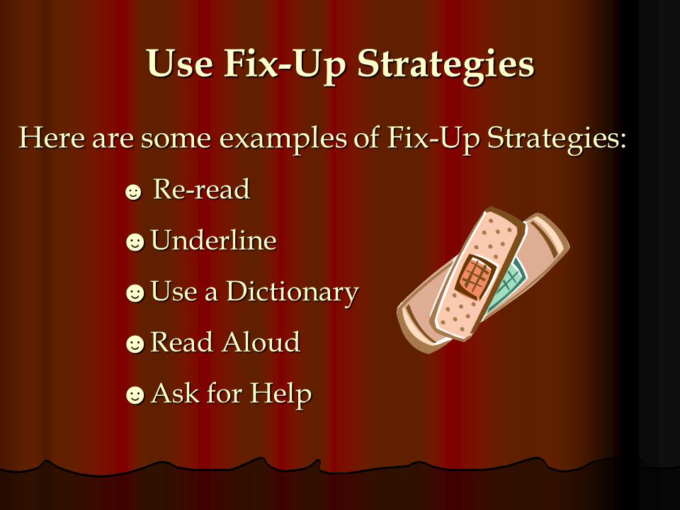 Use Fix-Up Strategies Here are some examples of Fix-Up Strategies: