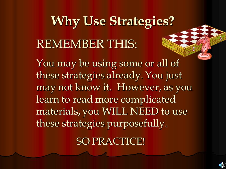 Why Use Strategies REMEMBER THIS: