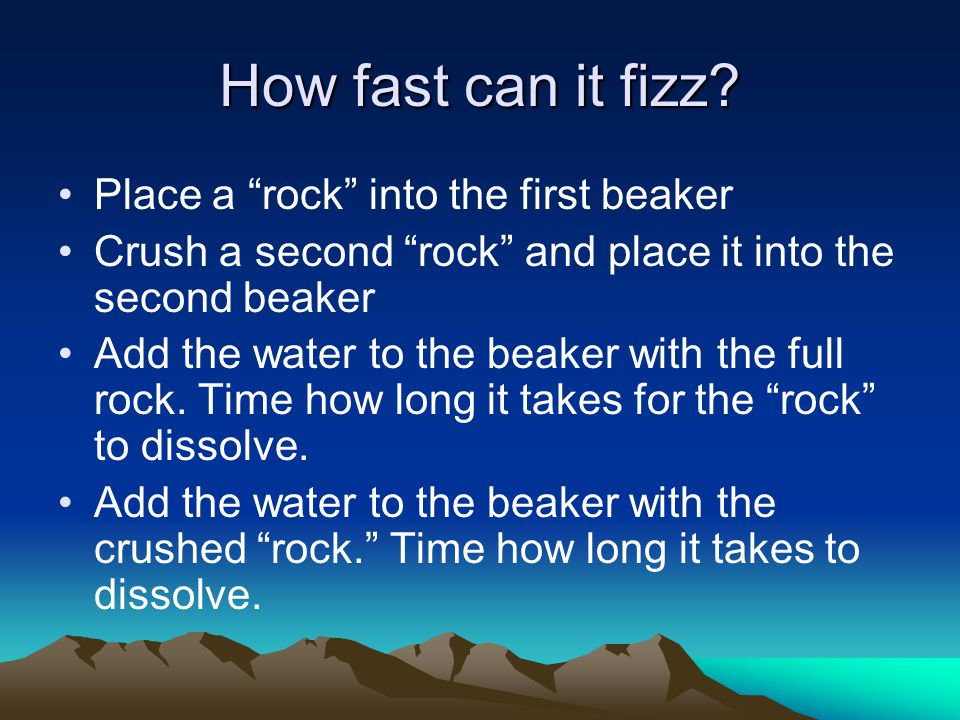 How fast can it fizz Place a rock into the first beaker