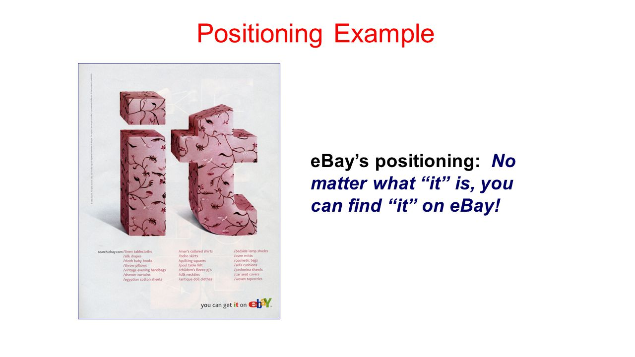Positioning Example eBay's positioning: No matter what it is, you can find it on eBay!