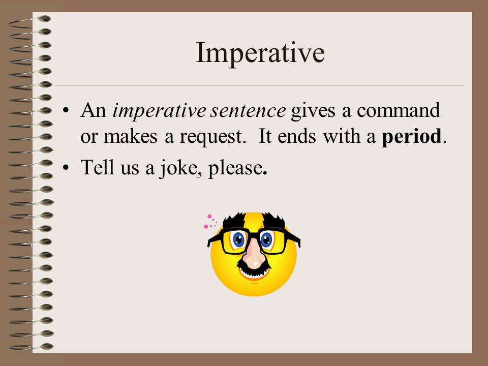 Imperative An imperative sentence gives a command or makes a request.