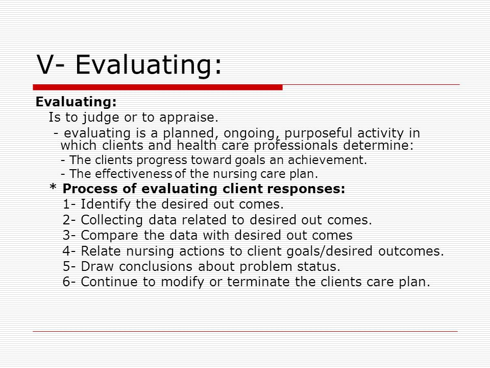 V- Evaluating: Evaluating: Is to judge or to appraise.
