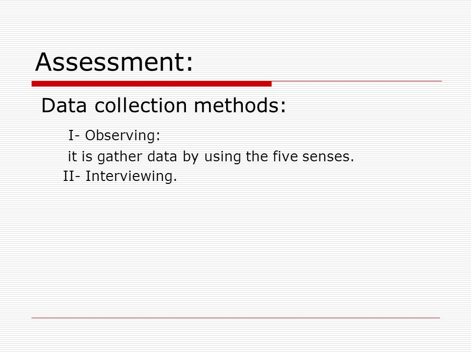 Assessment: Data collection methods: I- Observing: