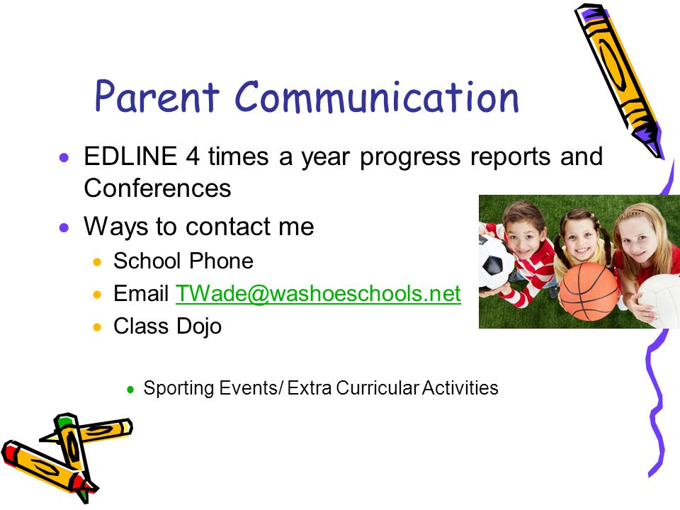 Parent Communication EDLINE 4 times a year progress reports and Conferences. Ways to contact me. School Phone.