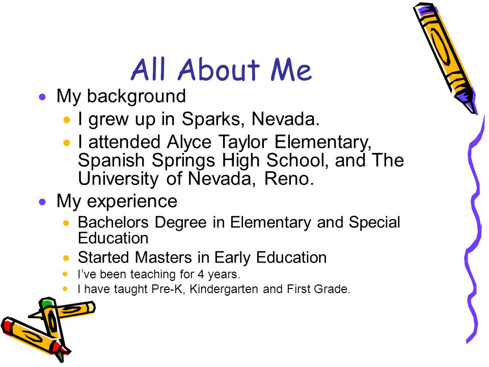All About Me My background I grew up in Sparks, Nevada.